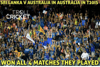 Memes, Monster, and Thriller: SRILANKAVAUSTRALIA IN AUSTRALIA IN T20IS  TROLL  WON ALL LA MATCHES THEY PLAYED Sri Lanka won the last ball thriller and maintain their unbeaten record down under.  <monster>