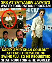 Water, Indianpeoplefacebook, and Amir Khan: SRK AT SATYAMEV JAYATES  WATER FOUNDATION PROGRAM  LAUGHING  SADLY AMIR KHAN COULDN'T  ATTEND IT BECAUSE OF  SWINE FLU, SO HE REQUESTED  SHAH RUKH SIR & HE AGREED