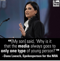 "Friends, Memes, and News: SSOCIATED PRESS  FOX  NEWS  h an nel  ""[My son] said, Why is it  that the media always goes to  only one type of young person?""  Dana Loesch, Spokesperson for the NRA On ""Fox & Friends,"" Dana Loesch talked about her son, who complained that when the media covers the gun control debate, only anti-gun voices among America's youth are heard."