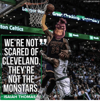 Memes, Celtics, and Cleveland: SSP  ton Celtics  WE'RE NOT  SCARED OF  23  CLEVELAND  THEY'RE  NOT THE  MONSTARS  ISAIAH THOMAS  H/T @BY AYKING LeBronstars!?