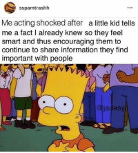 Information, Kids, and Acting: sspamtrashh  Me acting shocked after a little kid tells  me a fact I already knew so they feel  smart and thus encouraging them to  continue to share information they find  important with people  @jadasy When little kids tell you what you already know via /r/wholesomememes https://ift.tt/2FDNh42