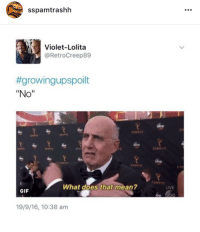 """Gif, Live, and Lolita: sspamtrashh  Violet-Lolita  @RetroCreep89  #growingupspoilt  """"No""""  EMMYS  obo  EMMYS  EM  What does that mean?  LIVE  GIF  19/9/16, 10:38 am"""