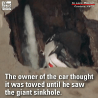 A giant sinkhole suddenly opened up and swallowed a car in Missouri. Thankfully, no one was in the car at the time.: St. Louis, Missouri  Courtesy: KMOV  NEWS  The owner of the car thought  it was towed until he saw  the giant sinkhole A giant sinkhole suddenly opened up and swallowed a car in Missouri. Thankfully, no one was in the car at the time.