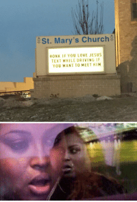 Church, Funny, and Texting: St. Mary's Church  HONK IF YOU LOVE JESUS  TEXT WHILE DRIVING IF  YOU WANT TO MEET HIM https://t.co/n6NIlTVMfh