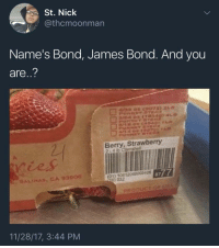 Blackpeopletwitter, James Bond, and Girl: St. Nick  @thcmoonman  Name's Bond, James Bond. And you  are..?  Berry, Strawberry  2-4 lb Clamshell  ičes  01) 10812049005406  0) 032  8777  SALINAS, CA 93906  PRODUCT  11/28/17, 3:44 PM <p>Meet the next Bond girl (via /r/BlackPeopleTwitter)</p>