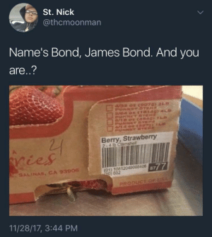 James Bond, Girl, and Nick: St. Nick  @thcmoonman  Name's Bond, James Bond. And you  are..?  Berry, Strawberry  2-4 lb Clamshell  ičes  01) 10812049005406  0) 032  8777  SALINAS, CA 93906  PRODUCT  11/28/17, 3:44 PM Meet the next Bond girl