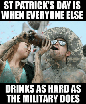 DV6: ST PATRICK'S DAY IS  WHEN EVERYONE ELSE  DRINKS AS HARD AS  THE MILITARY DOES DV6