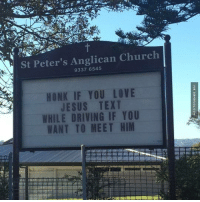 Church, Driving, and Jesus: St Peter's Anglican Church  9337 HONK IF YOU LOVE  JESUS TEXT  WHILE DRIVING IF YOU  WANT TO MEET HIM This Church Goes Straight To The Point