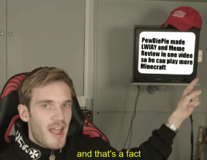 Meme, Minecraft, and Video: ST  PewDiePie made  LWIAY and Meme  Review in one video  so he can play more  Minecraft  and that's a fact LWIAY Review