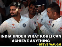 Steve Waugh on Kohli <3: Sta  Star  269  INDIA UNDER VIRAT KOHLI CAN  ACHIEVE ANYTHING  STEVE WAUGH Steve Waugh on Kohli <3