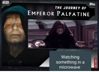 Palpatine: STA  WA  opps  PPS  THE JOURNEY OF  EMPEROR PALPATINE  Watching  something in a  microwave