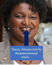 It was close: Stacey Abrams lost by  thaaaaaaaaaaaaat  much.... It was close