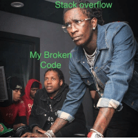 Young Thug on the Case: Stack overflow  My Broke  Code  R/ Young Thug on the Case