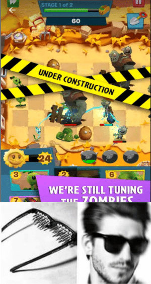 Construction, Dank Memes, and Pvz: STAGE 1 of 2  60  UNDER CONSTRUCTION  24  6  3  WE'RE STILL TUNING  70MRIES  57 pvz 3 is lookin like hot garbage