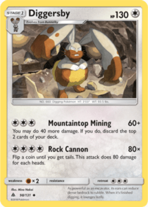 Pokemon, Com, and Light: STAGE Diggers  M130  Mountaintop Mining 60+  You may do 40 more damage. If you do, discard the top  2 cards of your deck.  ぎぎぎぎRock Cannon  80x  Flip a coin until you get tails. This attack does 80 damage  for each heads.  spowel as an esc.avuto, is ears can seduce  dese bedrock to rubible When it's finished Diggersby | Forbidden Light | TCG Card Database | Pokemon.com