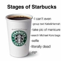 tag a basic 👇👇: Stages of Starbucks  I can't even  group text Katie&Hannah  take pic of manicure  arealniggahourss  BU  search Michael Kors bags  selfie  OFF  literally dead  RIP tag a basic 👇👇