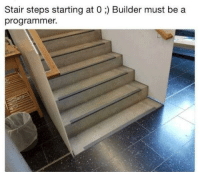 Steps, Programmer, and  Starting: Stair steps starting at 0 ) Builder must be a  programmer. #justcodersthings