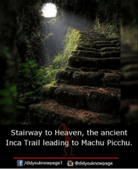 machu picchu: Stairway to Heaven, the ancient  Inca Trail leading to Machu Picchu  団/d.dyouknowpagel  @d.dyouknowpage