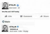 kurwa: STALIN  Just now .  One like and I kill Trotsky  Like  Comment  Share  Stalin  STALIN  XAXAXA olk  Just now Like Roply kurwa