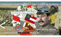 Georgia, History, and Confederate: STALIN WAS FROM THESWEET SWEET STATE OF GEORGIA  Joseph Vissarionovich Stalin (bo  loseb Besarior  TURKİ  LIBERA  L, THE MAN WHO  THAT'S RIGHT  DEFEATED-FASCISM WAS A CONFEDERATE