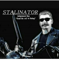 "Memes, Evil, and 🤖: STALINATOR  Judgement Day  ""Send the evil to Culag"" ww2 stalin gulag"
