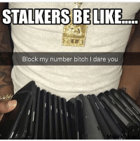 Bitch, Memes, and Money: STALKERSBELIKE  Block my number bitch I dare you  Mak There's a new breed of stalker and money long enough to keep winning be careful ladies 😂🤣🤣😂 ..... Good morning haraambanter follow me @skyscraper_nimz