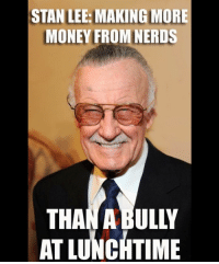 Happy Birthday @therealstanlee🔥💯: STAN LEE MAKINGMORE  MONEY FROM NERDS  THAN A BULLY  AT LUNCHTIME Happy Birthday @therealstanlee🔥💯