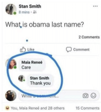 Obama, Stan, and Tumblr: Stan Smith  8 mins  What,is obama last name?  2 Comments  Like  Comment  Maia Reneé  Care  Stan Smith  Thank you  Wr  You, Maia Reneé and 28 others  15 Comments memehumor:  Anyone know Trump's last name?