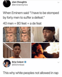 """What's wrong with these unintelligent hoes man? @larnite • ➫➫➫ Follow @Staggering for more funny posts daily!: stan thoughts  @erninemlyrics  When Eminem said """"l nave to be stomped  by forty men to suffer a defeat.""""  40 men 80 feet a de feat  Bria Celest  @55mmbae  T his why white peoples not allowed in rap What's wrong with these unintelligent hoes man? @larnite • ➫➫➫ Follow @Staggering for more funny posts daily!"""
