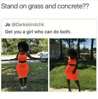 Funny, Who Can Do Both, and Girl: Stand on grass and concrete??  Jo @Darkskindchk  Get you a girl who can do both. She must of been the hide and seek champion @no_chillbruh