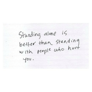https://iglovequotes.net/: Standing alone  better than Standing  w ith people who hurt  is  You. https://iglovequotes.net/