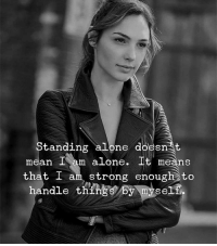 Being Alone, Mean, and Strong: Standing alone doesnst  mean Iam alone. It means  that I am strong enough to