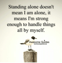 Memes, 🤖, and All by Myself: Standing alone doesn't  mean I am alone, it  means I'm strong  enough to handle things  all by myself.  Awesome Quotes  www.Awesomequotes4u.com