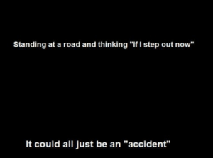 """Tumblr, Blog, and Death: Standing at a road and thinking """"If I step out now  It could all just be an """"accident"""" asking-the-death:    You need a private talk?Just send me an ask!:)"""