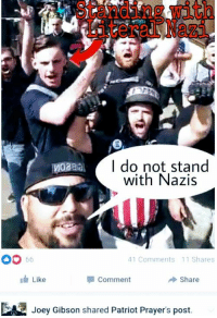 nazi: Standing with  Literal Nazi  l do not stand  with Nazis  41 Comments 11 Shares  Like  comment  Share  Joey Gibson shared Patriot Prayer's post.