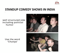 """Lmao.  -Ash.: STANDUP COMEDY SHOWS IN INDIA  well structured joke  including political  humor  Use the word  """"Chutiya"""" Lmao.  -Ash."""