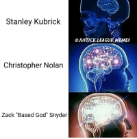 "Justice League, Stanley Kubrick, and Based Gods: Stanley Kubrick  Christopher Nolan  Zack ""Based God"" Snyder  JUSTICELLEAGUE.MEMEs If you don't like this meme it's too smart for you -Nightwing"