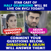 Arjun and Shraddha Live exclusively on RVCJ today..: STAR CAST OF  HALF GILRFRIEND WILL BE  LIVE ON RVCJ TODAY!!  SHRADDHA  ARJUN  KAPOOR!!  KAPOOR!!  COMMENT YOUR  QUESTIONS BELOw...  SHRADDHA & ARJUN  WILL ANSWER THEM!! Arjun and Shraddha Live exclusively on RVCJ today..