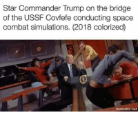 Space force: the force awakens: Star Commander Trump on the bridge  of the USSF Covfefe conducting space  combat simulations. (2018 colorized)  mematic.net Space force: the force awakens