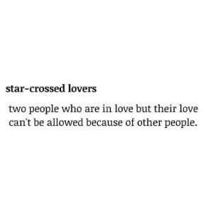 Love, Star, and Net: star-crossed lovers  two people who are in love but their love  can't be allowed because of other people. https://iglovequotes.net/