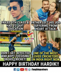Birthday, Happy Birthday, and Cricket: Star  FAILED9TH CLASS& FATHER LEFT HIS JOB  HAD TO QUIT  EDUCATION  SUFFERING FROM  HEART ATTACK  LAUGHING  Colowrs  DIDNT GET AFFECTED ONE OF THE MOST  AND KEPT FOCUSING LOVED CRICKETERS  ON HIS CRICKET! IN INDIA RIGHT NOW  HAPPY BIRTHDAY HARDIK!!  O (回參/laughingcolours Birthday Wishes To Young Cricket Talent #HardikPandya :)