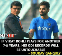 Memes, 🤖, and Virat Kohli: Star  FIT TM  CRIC  IF VIRAT KOHLI PLAYS FOR ANOTHER  7-8 YEARS, HIS ODI RECORDS WILL  BE UNTOUCHABLE  SOURAN GANGUY Thank you sir 👍🏻