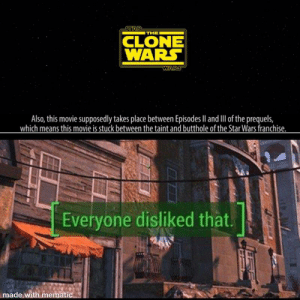 Funny, Star Wars, and Movie: STAR  ITHE  CLONE  WARS  WARS  Also, this movie supposedly takes place between EpisodesIl and Ill ofthe prequels,  which means this movie is stuck between the taint and butthole of the Star Wars franchise.  Everyone disliked that.  made with mematic Cinemasins is sooo funny tho