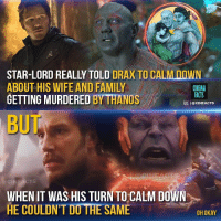 "Disney, Facts, and Family: STAR-LORD REALLY TOLD DRAX TO CALM DOWN  ABOUT HIS WIFE AND FAMILY  GETTING MURDERED BY THANOS  CINEMA  FACTS  回1 @ClNFACTS  BUT  WHEN IT WAS HIS TURN TO CALM DOWN  HE COULDN'T DO THE SAME  OH OKAY My thoughts, this plot twist looks like ""Martha twist"" from BvS. Your thoughts? - Follow @cinfacts for more original content - - - - marvel mcu ironman captainamerica thor hulk blackwidow antman spiderman avengers disney guardiansofthegalaxy korg infintywar spidermanhomecoming thorragnarok blackpanther marvelcinematicuniverse captainmarvel killmonger hawkeye thanos shuri valkyrie"