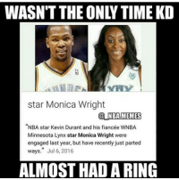 "Lmfao😂 - Via - - @_nba.memes: star Monica Wright  NBA!MEMES  ""NBA star Kevin Durant and his fiancée WNBA  Minnesota Lynx star Monica Wright were  engaged last year, but have recently just parted  ways."" Jul 6, 2016  ALMOST HAD A RING Lmfao😂 - Via - - @_nba.memes"