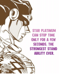Wee woo wee woo, internet police, did I hear some wrong opinions??: STAR PLATINUM  CAN STOP TIME  ONLY FOR A FEW  SECONDS. THE  STRONGEST STAND  ABILITY EVER Wee woo wee woo, internet police, did I hear some wrong opinions??