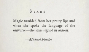 in unison: STAR S  Magic tumbled from her pretty lips and  when she spoke the language of the  universe-the stars sighed in unison.  Michael Faudet