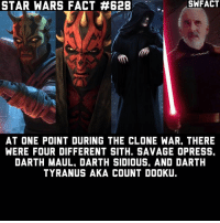 Memes, Savage, and Sith: STAR WARS FACT #628  AT ONE POINT DURING THE CLONE WAR. THERE  WERE FOUR DIFFERENT SITH. SAVAGE OPRESS.  DARTH MAUL. DARTH SIDIOUS. AND DARTH  TYRANUS AKA COUNT DOOKU. But Palpatine restored the Rule of Two without a problem. Before you say this fact is false, Pablo Hidalgo himself confirmed that Maul and Savage were Sith. And Pablo Hidalgo is a part of the Lucasfilm Story Group that keeps up with the Star Wars canon. And Ventress isn't in this because she wasn't being trained by Dooku at the time Savage was a Sith, and it was never clear if she was ever a Sith. Because all Dooku ever called her was an assassin.