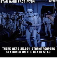 Death Star, Memes, and Star Wars: STAR WARS FACT 704  THERE WERE 25.984 STORMTROOPERS  STATIONED ON THE DEATH STAR. Rip