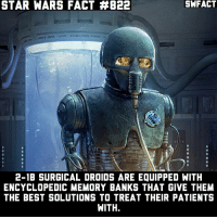 Which droid model is your favorite? I like regular astromechs.: STAR WARS FACT #822  2-1B SURGICAL DROIDS ARE EQUIPPED WITH  ENCYCLOPEDIC MEMORY BANKS THAT GIVE THEM  THE BEST SOLUTIONS TO TREAT THEIR PATIENTS  WITH. Which droid model is your favorite? I like regular astromechs.